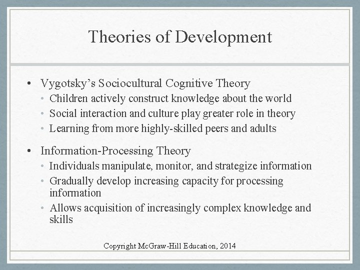 Theories of Development • Vygotsky's Sociocultural Cognitive Theory • Children actively construct knowledge about
