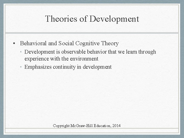 Theories of Development • Behavioral and Social Cognitive Theory • Development is observable behavior