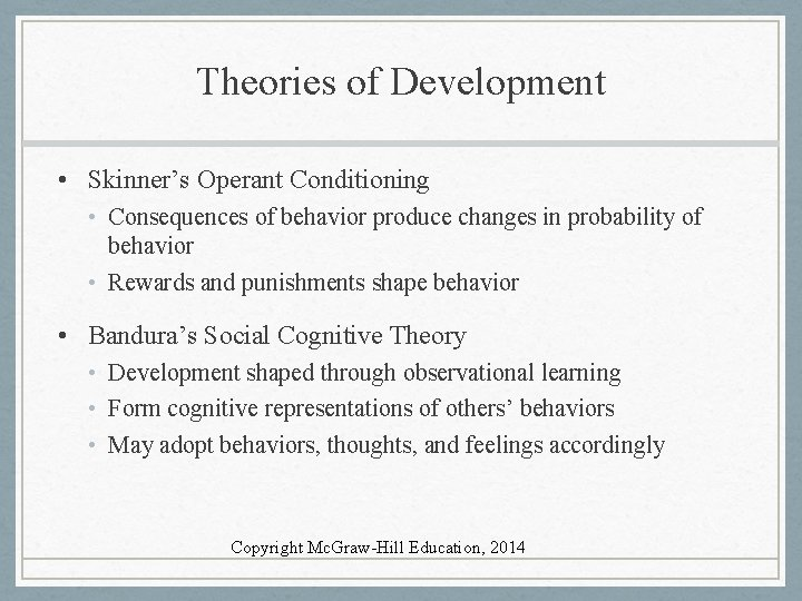 Theories of Development • Skinner's Operant Conditioning • Consequences of behavior produce changes in