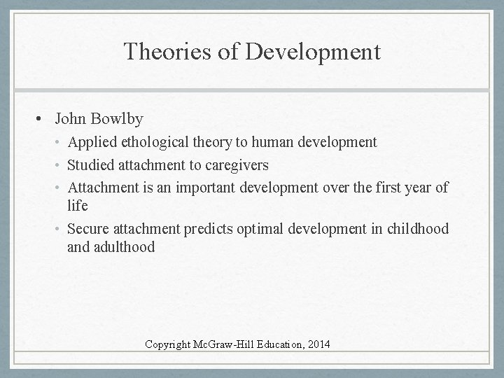 Theories of Development • John Bowlby • Applied ethological theory to human development •