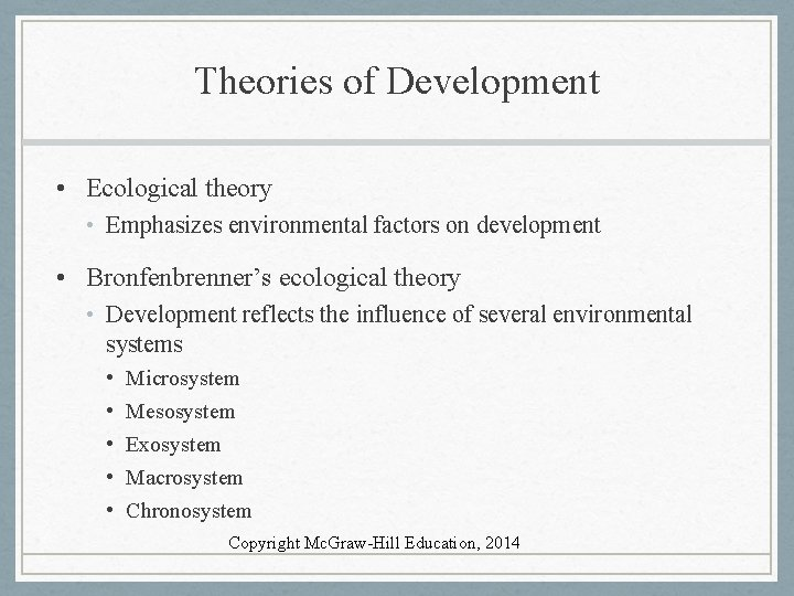 Theories of Development • Ecological theory • Emphasizes environmental factors on development • Bronfenbrenner's