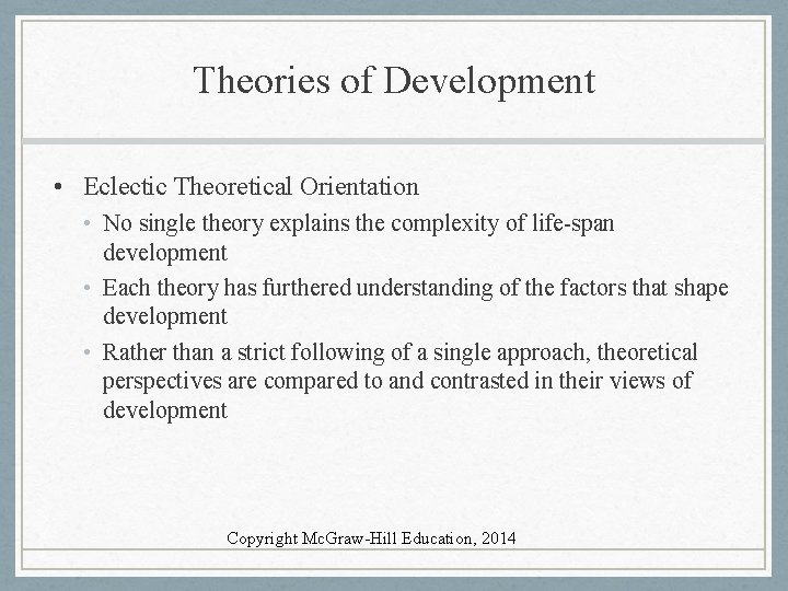 Theories of Development • Eclectic Theoretical Orientation • No single theory explains the complexity
