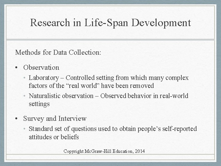 Research in Life-Span Development Methods for Data Collection: • Observation • Laboratory – Controlled