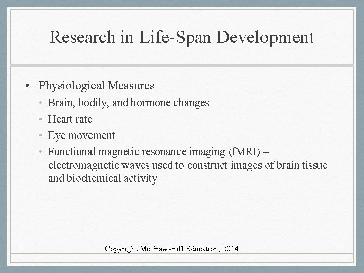 Research in Life-Span Development • Physiological Measures • • Brain, bodily, and hormone changes