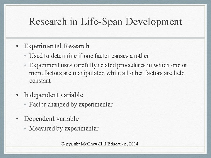 Research in Life-Span Development • Experimental Research • Used to determine if one factor