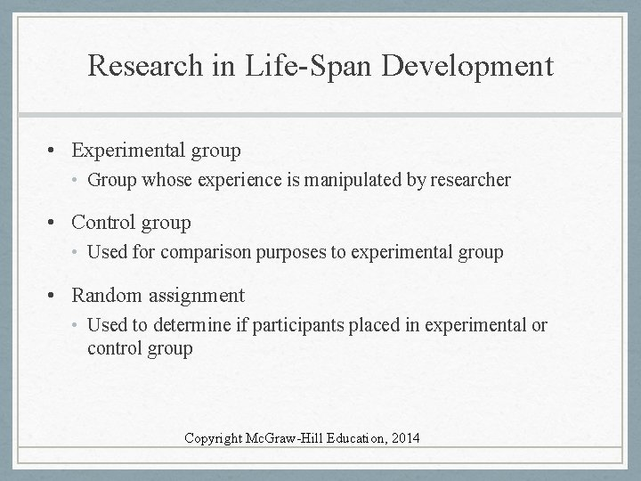 Research in Life-Span Development • Experimental group • Group whose experience is manipulated by