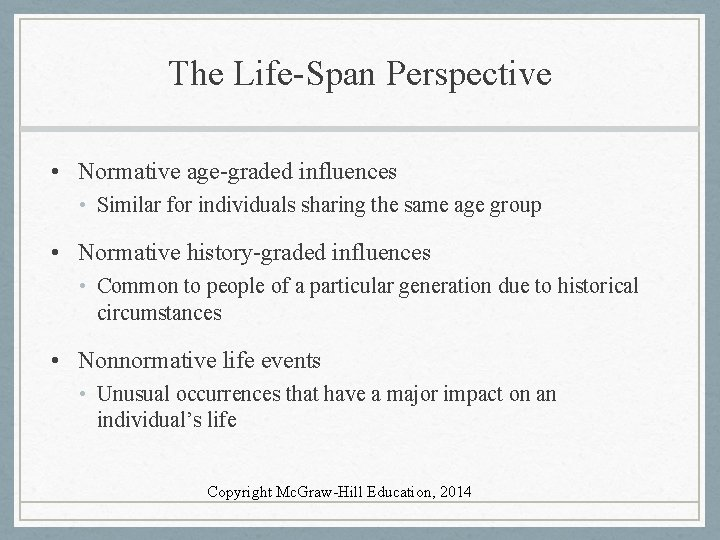 The Life-Span Perspective • Normative age-graded influences • Similar for individuals sharing the same
