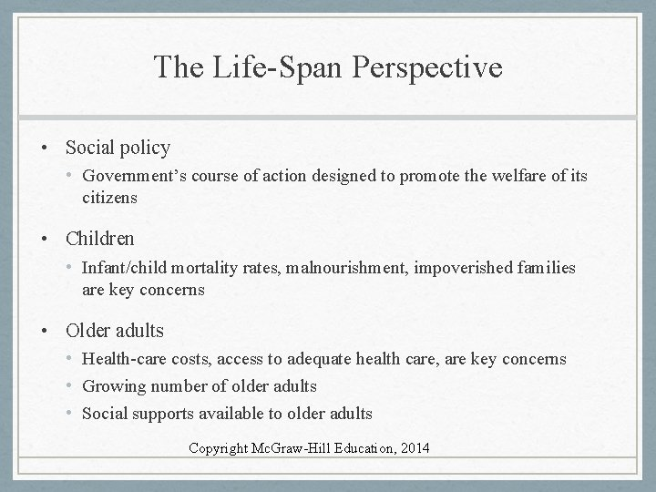 The Life-Span Perspective • Social policy • Government's course of action designed to promote