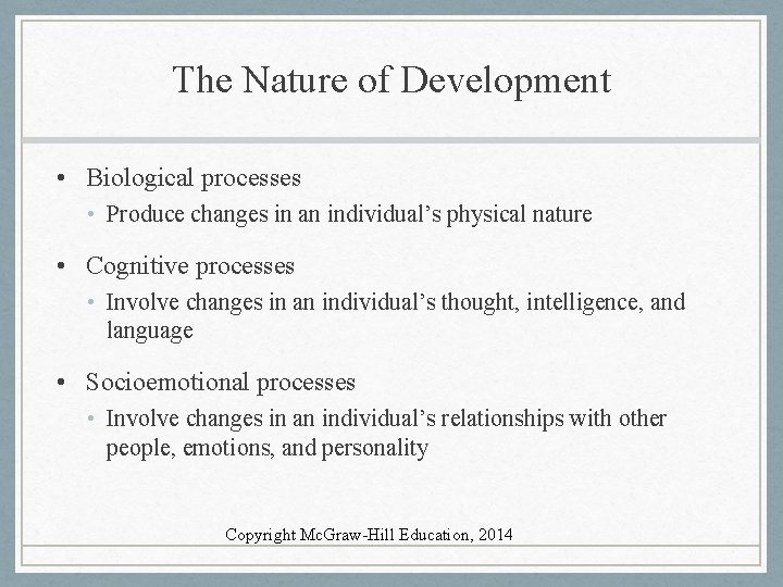 The Nature of Development • Biological processes • Produce changes in an individual's physical