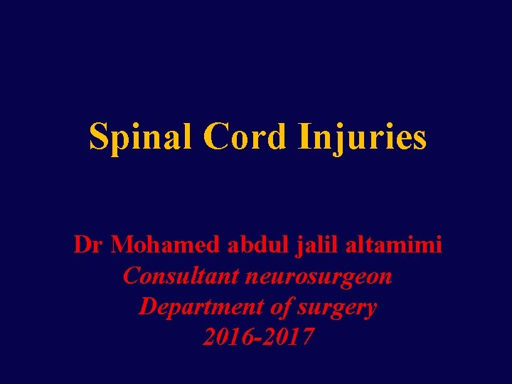 Spinal Cord Injuries Dr Mohamed abdul jalil altamimi Consultant neurosurgeon Department of surgery 2016