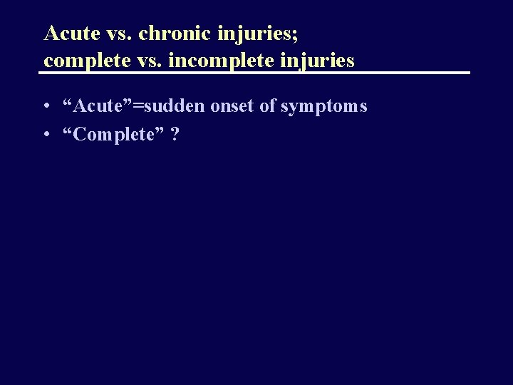 """Acute vs. chronic injuries; complete vs. incomplete injuries • """"Acute""""=sudden onset of symptoms •"""