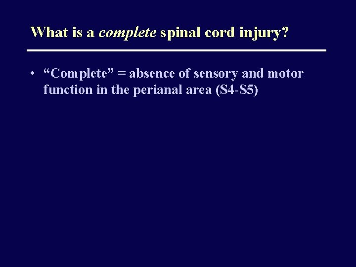 """What is a complete spinal cord injury? • """"Complete"""" = absence of sensory and"""