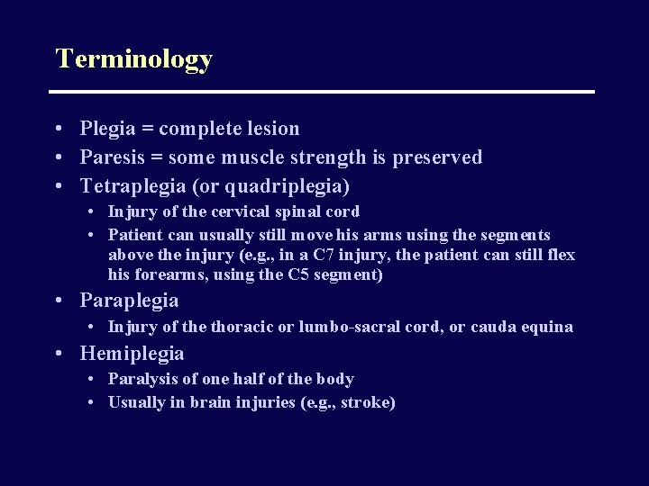 Terminology • Plegia = complete lesion • Paresis = some muscle strength is preserved