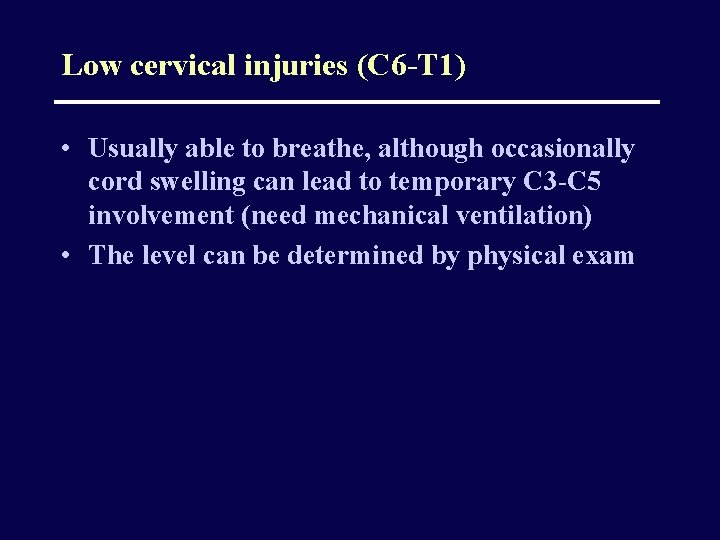 Low cervical injuries (C 6 -T 1) • Usually able to breathe, although occasionally