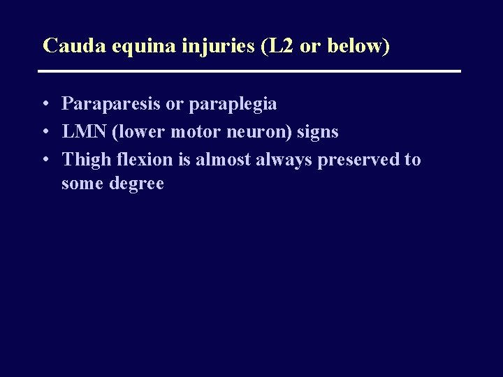Cauda equina injuries (L 2 or below) • Paraparesis or paraplegia • LMN (lower