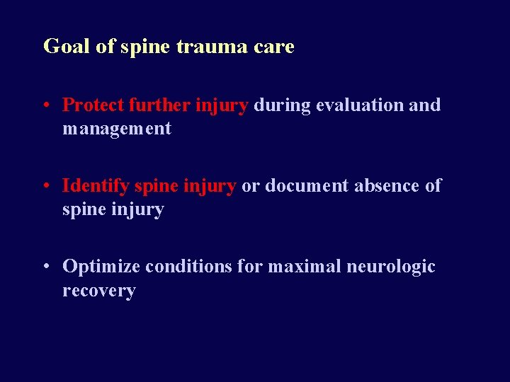 Goal of spine trauma care • Protect further injury during evaluation and management •