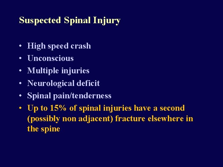 Suspected Spinal Injury • • • High speed crash Unconscious Multiple injuries Neurological deficit