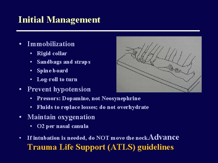 Initial Management • Immobilization • • Rigid collar Sandbags and straps Spine board Log-roll