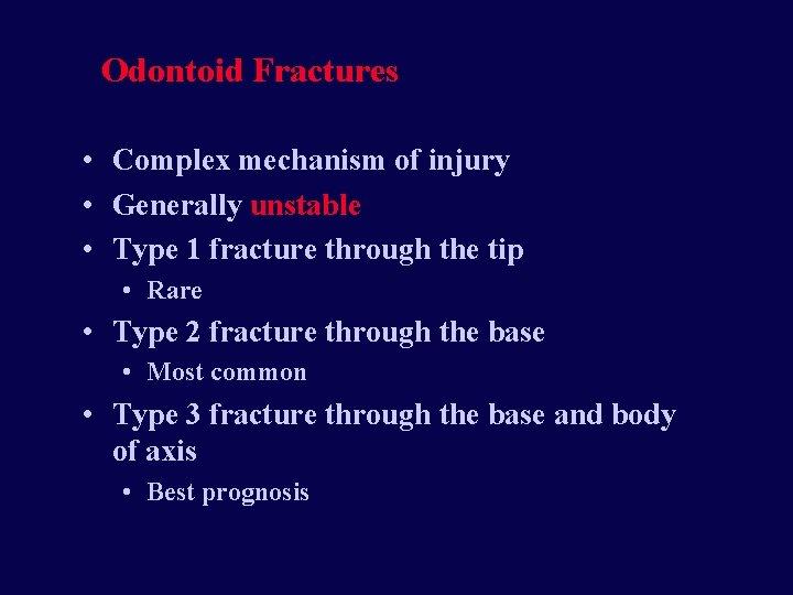 Odontoid Fractures • Complex mechanism of injury • Generally unstable • Type 1 fracture