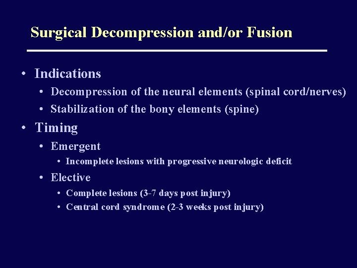Surgical Decompression and/or Fusion • Indications • Decompression of the neural elements (spinal cord/nerves)