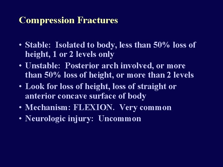 Compression Fractures • Stable: Isolated to body, less than 50% loss of height, 1