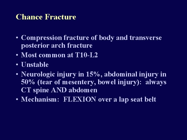 Chance Fracture • Compression fracture of body and transverse posterior arch fracture • Most