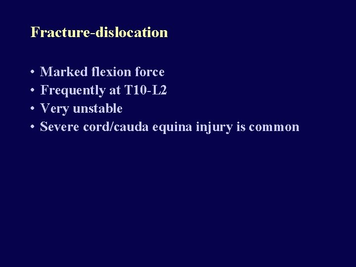 Fracture-dislocation • • Marked flexion force Frequently at T 10 -L 2 Very unstable