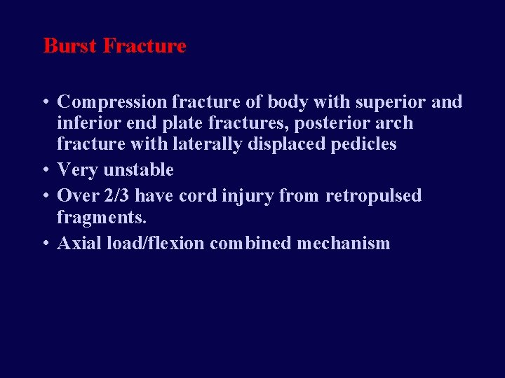 Burst Fracture • Compression fracture of body with superior and inferior end plate fractures,