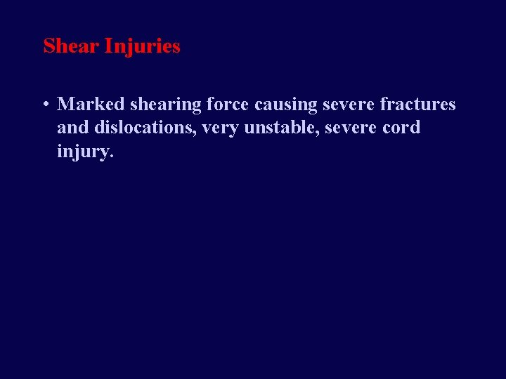 Shear Injuries • Marked shearing force causing severe fractures and dislocations, very unstable, severe