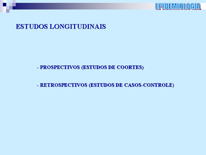ESTUDOS LONGITUDINAIS - PROSPECTIVOS (ESTUDOS DE COORTES) - RETROSPECTIVOS (ESTUDOS DE CASOS-CONTROLE)