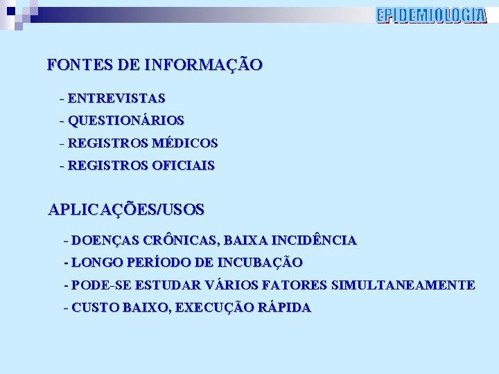 FONTES DE INFORMAÇÃO - ENTREVISTAS - QUESTIONÁRIOS - REGISTROS MÉDICOS - REGISTROS OFICIAIS APLICAÇÕES/USOS