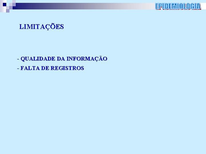 LIMITAÇÕES - QUALIDADE DA INFORMAÇÃO - FALTA DE REGISTROS