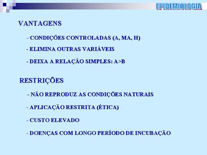 VANTAGENS - CONDIÇÕES CONTROLADAS (A, MA, H) - ELIMINA OUTRAS VARIÁVEIS - DEIXA A