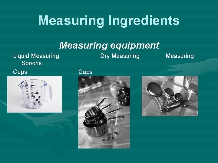 Measuring Ingredients Measuring equipment Liquid Measuring Spoons Cups Dry Measuring Cups Measuring