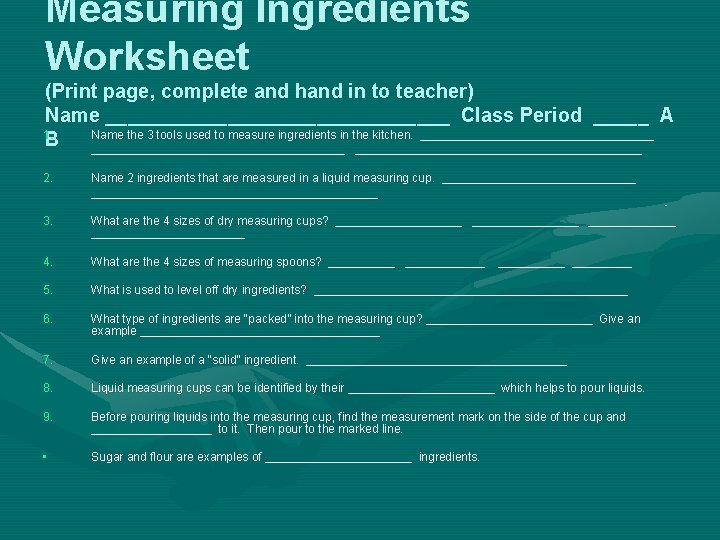 Measuring Ingredients Worksheet (Print page, complete and hand in to teacher) Name ________________ Class