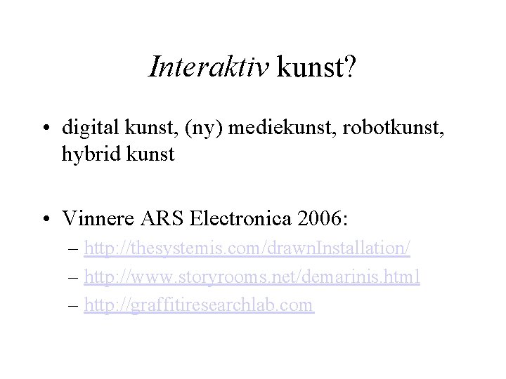 Interaktiv kunst? • digital kunst, (ny) mediekunst, robotkunst, hybrid kunst • Vinnere ARS Electronica