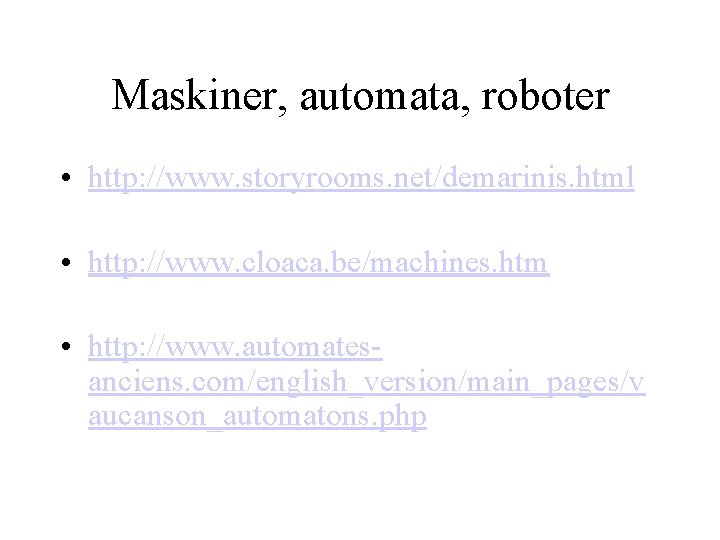 Maskiner, automata, roboter • http: //www. storyrooms. net/demarinis. html • http: //www. cloaca. be/machines.