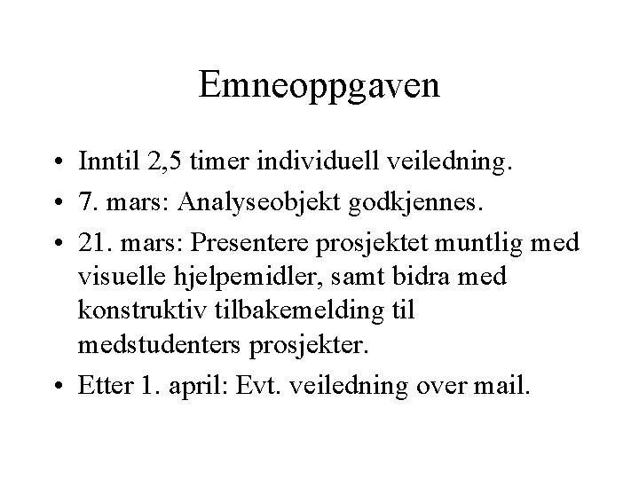 Emneoppgaven • Inntil 2, 5 timer individuell veiledning. • 7. mars: Analyseobjekt godkjennes. •