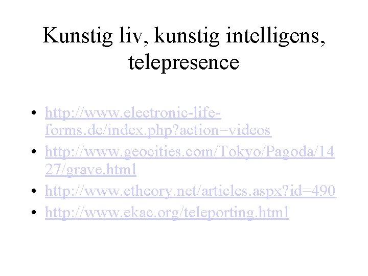 Kunstig liv, kunstig intelligens, telepresence • http: //www. electronic-lifeforms. de/index. php? action=videos • http: