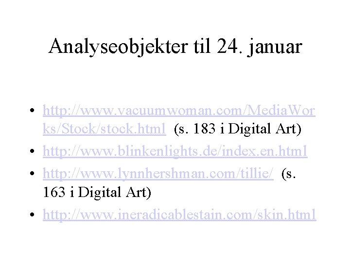 Analyseobjekter til 24. januar • http: //www. vacuumwoman. com/Media. Wor ks/Stock/stock. html (s. 183