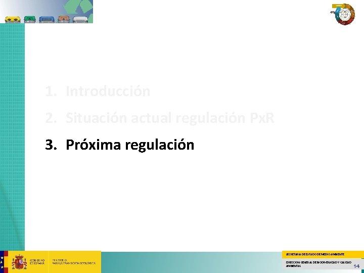 1. Introducción 2. Situación actual regulación Px. R 3. Próxima regulación SECRETARÍA DE ESTADO