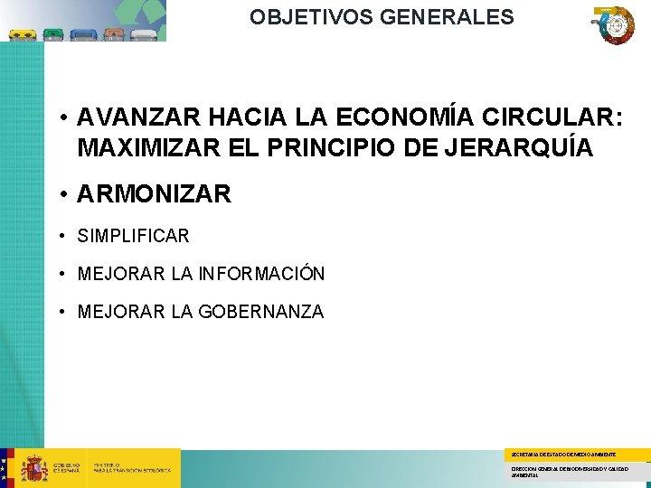 OBJETIVOS GENERALES • AVANZAR HACIA LA ECONOMÍA CIRCULAR: MAXIMIZAR EL PRINCIPIO DE JERARQUÍA •