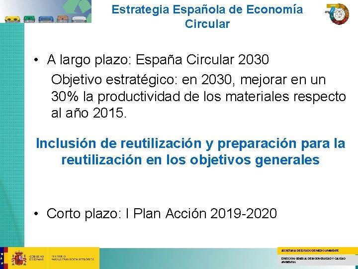 Estrategia Española de Economía Circular • A largo plazo: España Circular 2030 Objetivo estratégico: