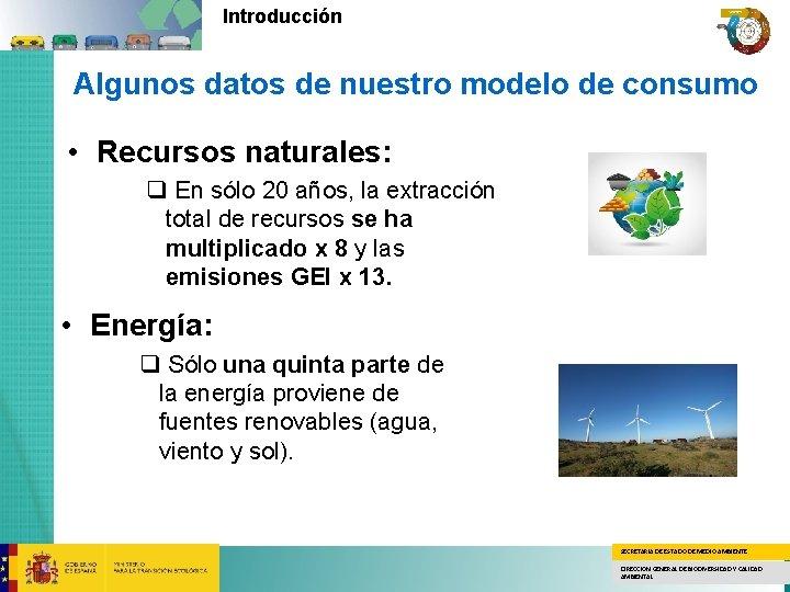 Introducción Algunos datos de nuestro modelo de consumo • Recursos naturales: q En sólo