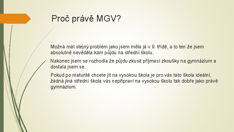Proč právě MGV? Možná mát stejný problém jako jsem měla já v 9. třídě,