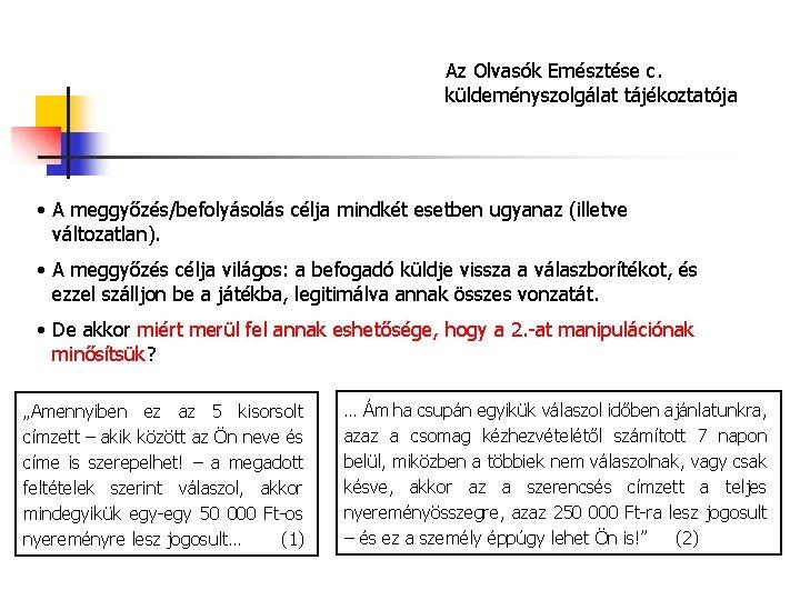 Az Olvasók Emésztése c. küldeményszolgálat tájékoztatója • A meggyőzés/befolyásolás célja mindkét esetben ugyanaz (illetve