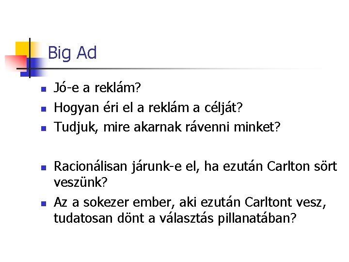 Big Ad n n n Jó-e a reklám? Hogyan éri el a reklám a