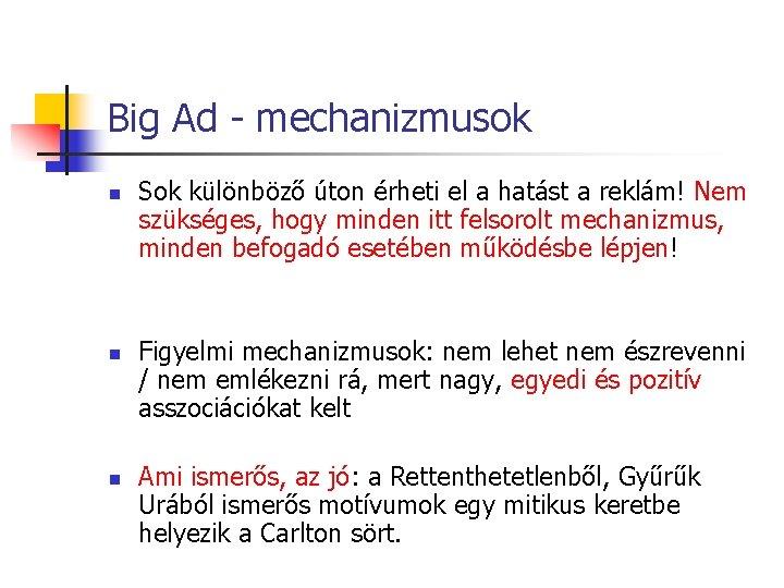 Big Ad - mechanizmusok n n n Sok különböző úton érheti el a hatást