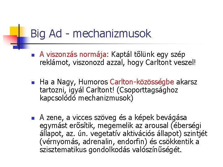 Big Ad - mechanizmusok n n n A viszonzás normája: Kaptál tőlünk egy szép