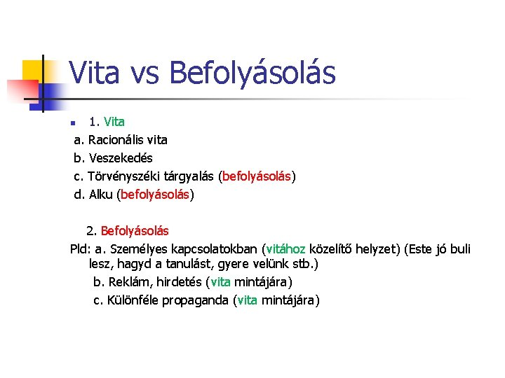 Vita vs Befolyásolás 1. Vita a. Racionális vita b. Veszekedés c. Törvényszéki tárgyalás (befolyásolás)